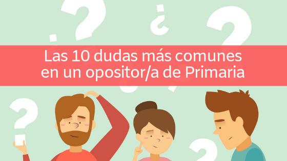 Las 10 dudas más comunes a la hora de preparar las oposiciones a Primaria | Preparadores de Oposiciones