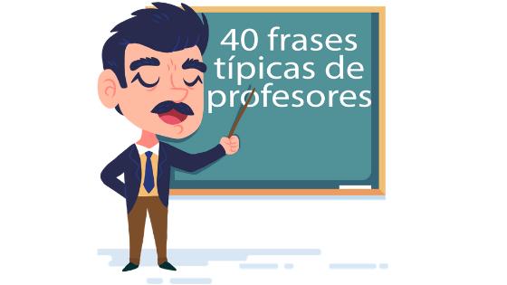 Las 40 Frases De Profesores Más Típicas En El Aula 2019